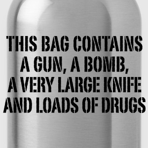 this bag contains a gun a bomb a very large knife and loads of drugs Taschen - Trinkflasche
