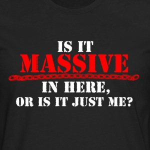 Is It Massive... Gym T-Shirt - Men's Premium Longsleeve Shirt