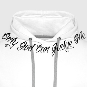 Only God Can Judge Me T-Shirts - Men's Premium Hoodie