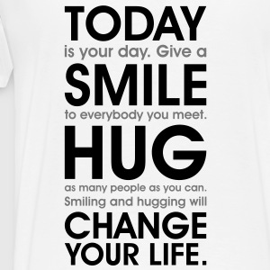 Today is your day. Love, Smile, Hug, Change your life. free hugs Tröjor - Premium-T-shirt herr