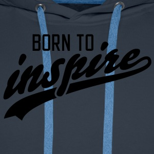 born to inspire T-Shirts - Men's Premium Hoodie