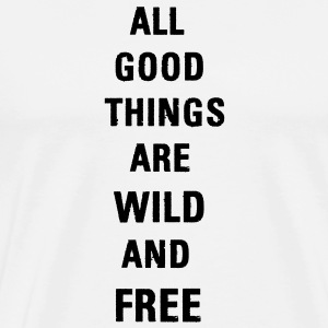 All Good Things are Wild and Free Tasse - Männer Premium T-Shirt
