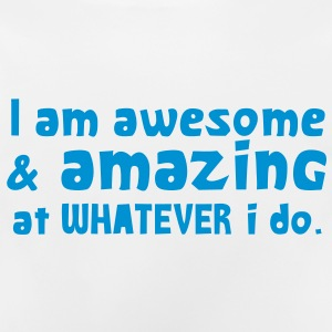 I AM AWESOME and amazing at what I DO! Hoodies - Baby T-Shirt