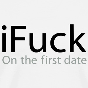 i Fuck On The First Date Bottles & Mugs - Men's Premium T-Shirt