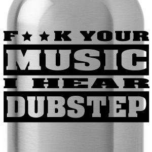F ** K YOUR MUSIC I HEAR DUBSTEP Czapki  - Bidon