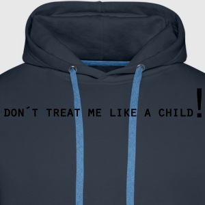 Dont treat me like a child T-Shirts - Männer Premium Hoodie