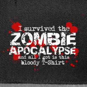 I survived the zombie apocalypse and all I got is this bloody T-Shirt T-Shirts - Snapback Cap