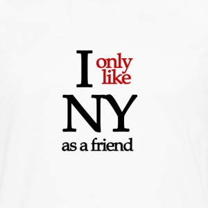 I only like NY as a friend - Men's Premium Longsleeve Shirt