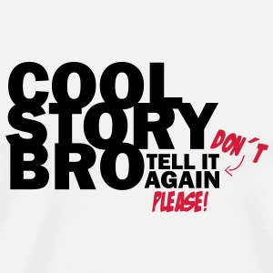 Cool Story Bro - Don´t tell it again please! Sonstige - Männer Premium T-Shirt