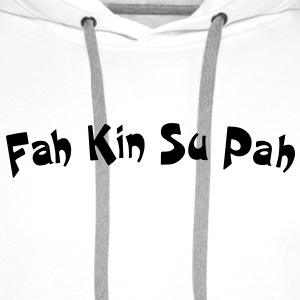 Novelty text FahKinSuPah design patjila T-Shirts - Men's Premium Hoodie