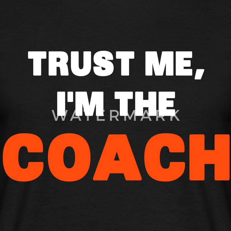 Trust Me, I'm the Coach Tee shirts - T-shirt Homme