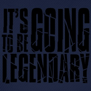 it's going to be legendary II Hoodies & Sweatshirts - Baseball Cap