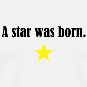 a star was born Other - Men's Premium T-Shirt