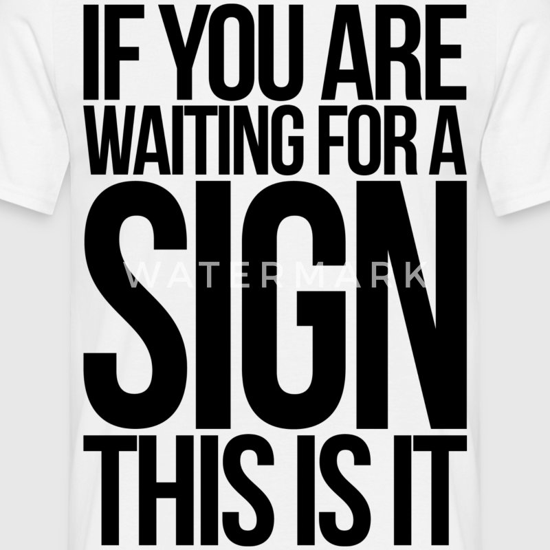 If you are waiting for a sign this is it - Men's T-Shirt