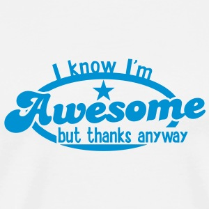 I know I;m AWESOME - but thanks anyway! Bottles & Mugs - Men's Premium T-Shirt