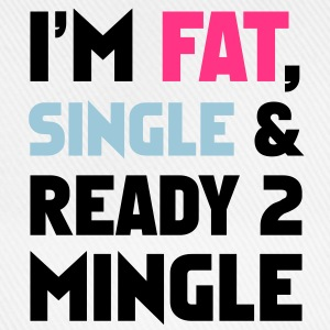 I'm Fat, Single and Ready 2 Mingle T-shirts - Baseballcap