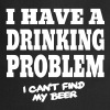 I Have a Drinking Problem, I Can't Find My Beer Förkläden - Förkläde