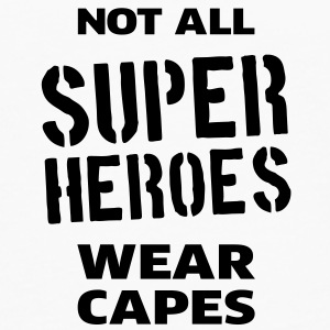 Not All Super Heroes Wear Capes Flaschen & Tassen - Männer Premium Langarmshirt