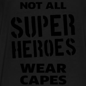 Not All Super Heroes Wear Capes Hoodies - Men's Premium T-Shirt