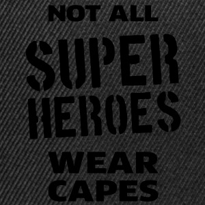 Not All Super Heroes Wear Capes Pullover & Hoodies - Snapback Cap