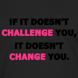If It Doesn't Challenge You, It Doesn't Change You T-Shirts - Men's Premium Longsleeve Shirt