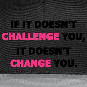 If It Doesn't Challenge You, It Doesn't Change You T-Shirts - Snapback Cap