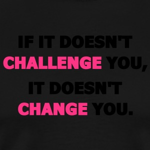 If It Doesn't Challenge You, It Doesn't Change You  Aprons - Men's Premium T-Shirt