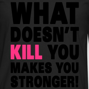 What Doesn't Kill You Makes You Stronger T-shirts - Mannen Premium shirt met lange mouwen