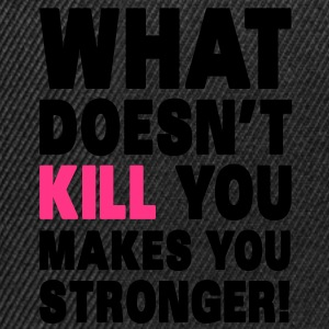 What Doesn't Kill You Makes You Stronger Sweaters - Snapback cap