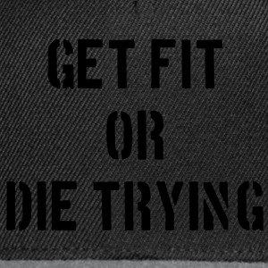 Get Fit or Die Trying Tee shirts - Casquette snapback