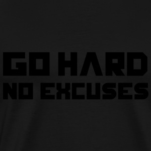 Go Hard. No Excuses. Sweat-shirts - T-shirt Premium Homme