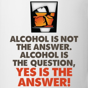 Alcohol Is Not The Answer 3 (dd)++2012 Tee shirts - Tasse