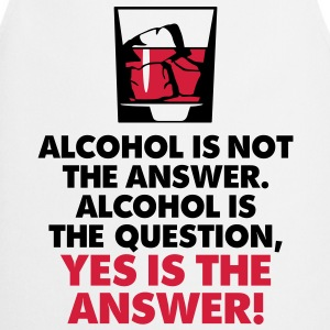 Alcohol Is Not The Answer 3 (2c)++2012 T-shirts - Keukenschort