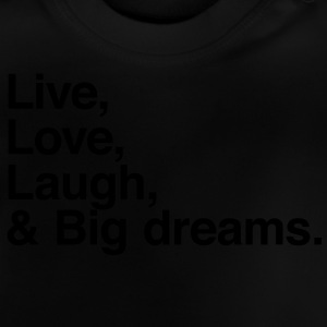 live love laugh and big dreams T-Shirts - Baby T-Shirt