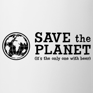 Save the Planet - it's the only one with beer - Tasse