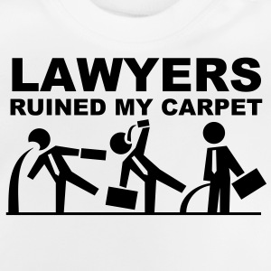 Lawyers ruined my carpet T-shirts - Baby T-shirt