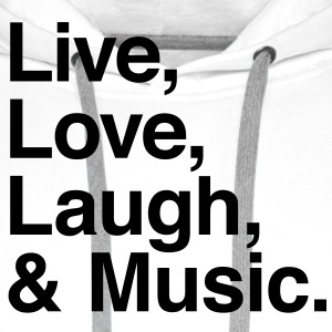 live love laugh and music Shirts - Men's Premium Hoodie