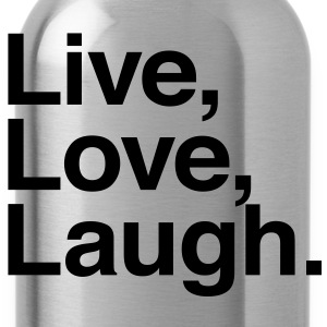 live love laugh  Shirts - Water Bottle