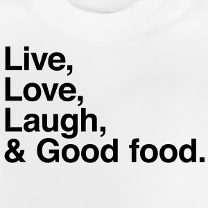 live love laugh and good food Shirts - Baby T-Shirt