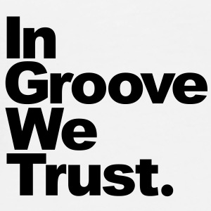 In groove we trust  - T-shirt Premium Homme