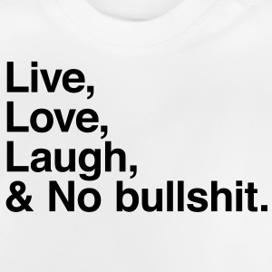 Live Love Laugh and no bullshit Camisetas - Camiseta bebé