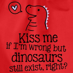kiss me if im wrong but dinosaurs still exist... T-shirts - Gymnastikpåse