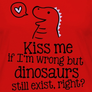 kiss me if im wrong but dinosaurs still exist... T-shirts - Långärmad premium-T-shirt dam