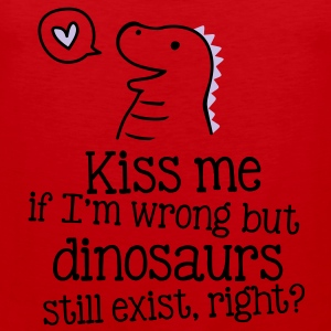 kiss me if im wrong but dinosaurs still exist... T-shirts - Premiumtanktopp herr