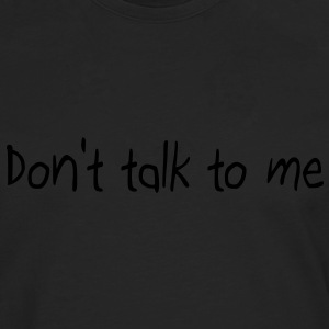 Don't talk to me Sweat-shirts - T-shirt manches longues Premium Homme