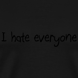 I hate everyone Sweaters - Mannen Premium T-shirt