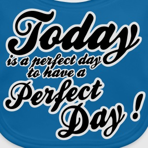 today is a perfect day Paidat - Vauvan ruokalappu