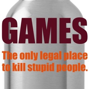 Games - The only legal place... T-Shirts - Trinkflasche