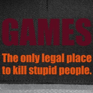 Games - The only legal place... T-Shirts - Snapback Cap