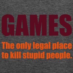 Games - The only legal place... Bags  - Women's Tank Top by Bella